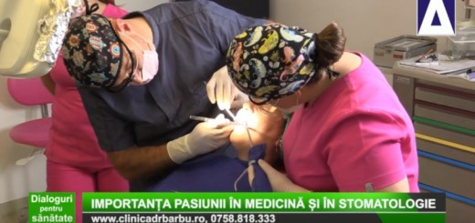 DPS - Importanta pasiunii in medicina si in stomatologie - Clinica Dr. Barbu - Realizator Cecilic Caragea